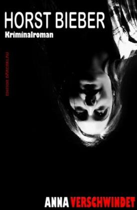 Anna verschwindet: Kriminalroman