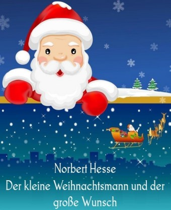 Der kleine Weihnachtsmann und der große Wunsch