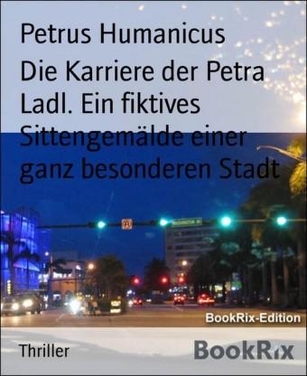 Die Karriere der Petra Ladl. Ein fiktives Sittengemälde einer ganz besonderen Stadt