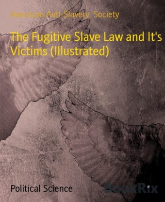The Fugitive Slave Law and It's Victims (Illustrated)