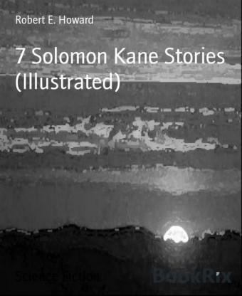 7 Solomon Kane Stories (Illustrated)