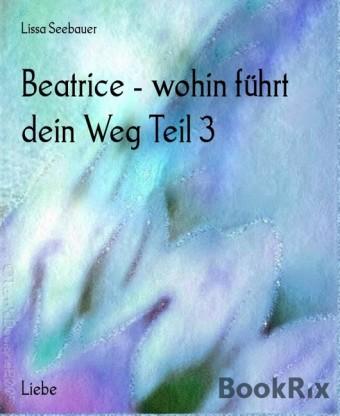 Beatrice - wohin führt dein Weg Teil 3