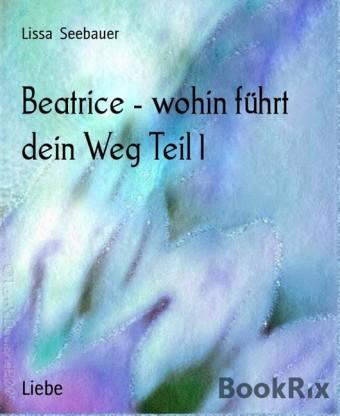 Beatrice - wohin führt dein Weg Teil 1