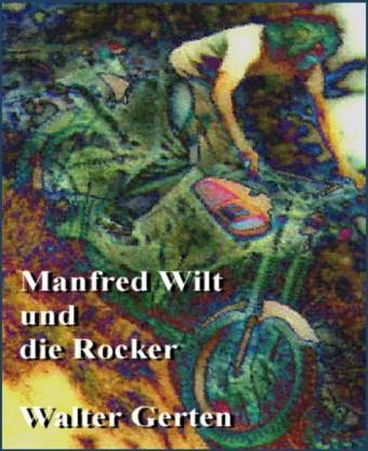 Manfred Wilt und die Rocker