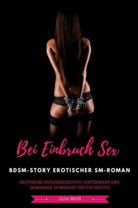 Bei Einbruch Sex BDSM-Story Erotischer SM-Roman Erotische Kurzgeschichte