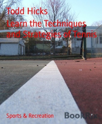 Learn the Techniques and Strategies of Tennis