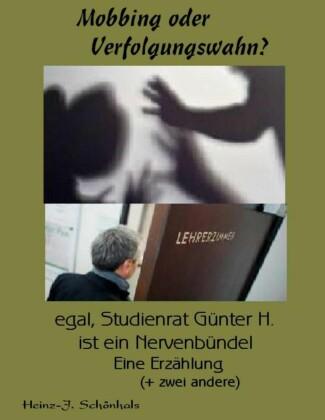Mobbing oder Verfolgungswahn - egal, Studienrat Günter H. ist ein Nervenbündel