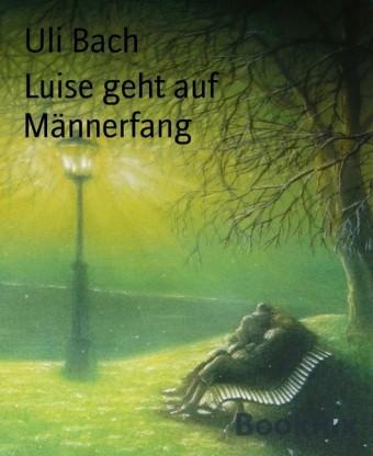 Luise geht auf Männerfang