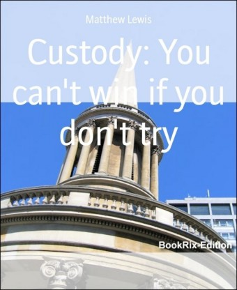 Custody: You can't win if you don't try