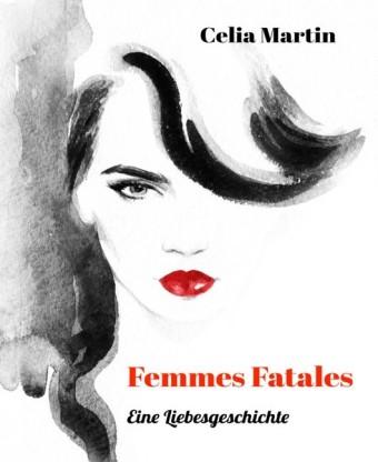 Femmes Fatales - Eine Liebesgeschichte