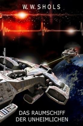 Das Raumschiff der Unheimlichen
