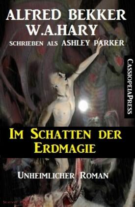 Ashley Parker - Im Schatten der Erdmagie: Unheimlicher Roman