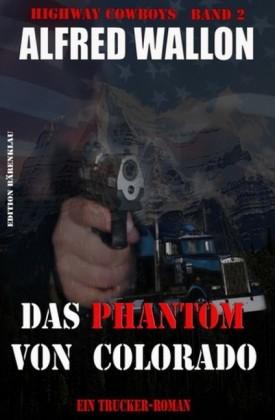 Highway Cowboys 2: Das Phantom von Colorado: Ein Trucker-Roman