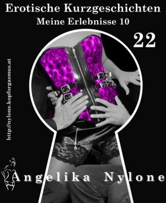 Erotische Kurzgeschichten 22 - Meine Erlebnisse Teil 10