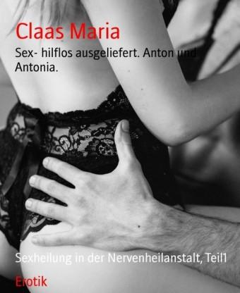 Sex- hilflos ausgeliefert. Anton und Antonia.