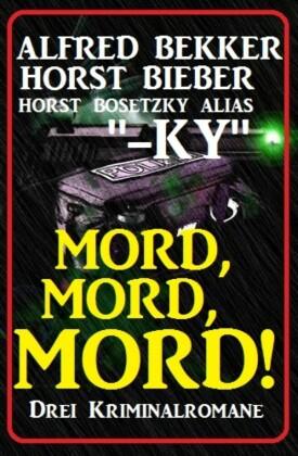 Mord, Mord, Mord! Drei Kriminalromane
