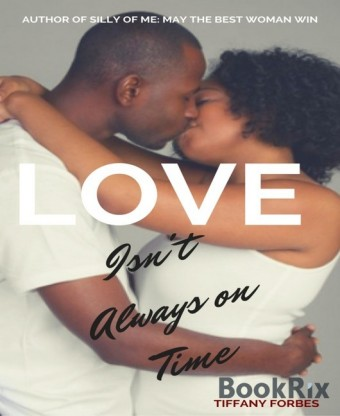 LOVE ISN'T ALWAYS ON TIME