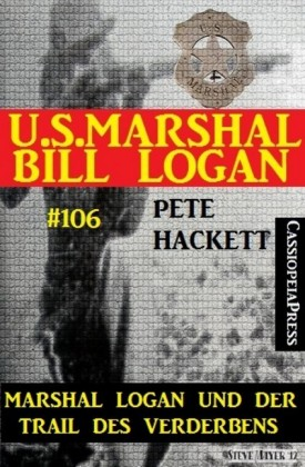 Marshal Logan und der Trail des Verderbens (U.S. Marshal Bill Logan, Band 106)