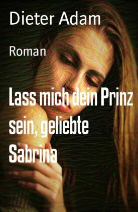 Lass mich dein Prinz sein, geliebte Sabrina