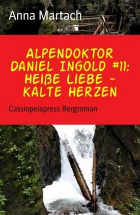 Alpendoktor Daniel Ingold #11: Heiße Liebe - kalte Herzen