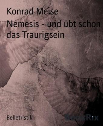Nemesis - und übt schon das Traurigsein
