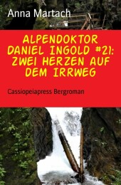 Alpendoktor Daniel Ingold #21: Zwei Herzen auf dem Irrweg