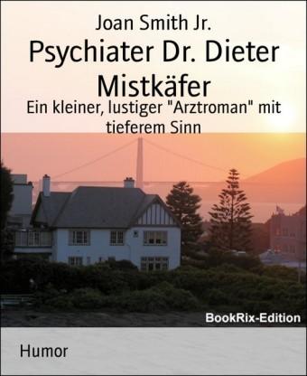 Psychiater Dr. Dieter Mistkäfer