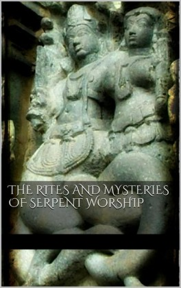 The Rites and Mysteries of Serpent Worship