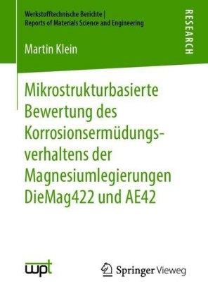Mikrostrukturbasierte Bewertung des Korrosionsermüdungsverhaltens der Magnesiumlegierungen DieMag422 und AE42