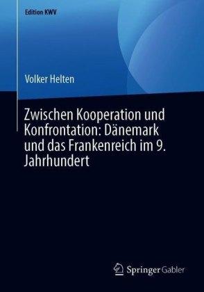 Zwischen Kooperation und Konfrontation: Dänemark und das Frankenreich im 9. Jahrhundert