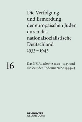 Das KZ Auschwitz 1942-1945 und die Zeit der Todesmärsche 1944/45