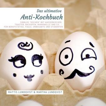 Das ultimative Anti-Kochbuch - Sinnlos 'kochen' mit Wasserkocher, Toaster, Backofen, Mikrowelle und Co.
