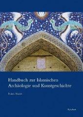Handbuch zur Islamischen Archäologie und Kunstgeschichte