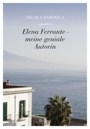 Elena Ferrante. Meine geniale Autorin