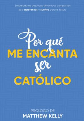 Por Qué Me Encanta Ser Católico