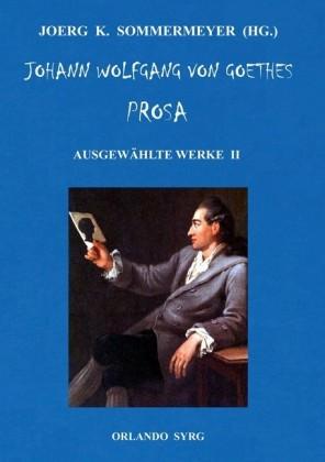 Johann Wolfgang von Goethes Prosa. Ausgewählte Werke II