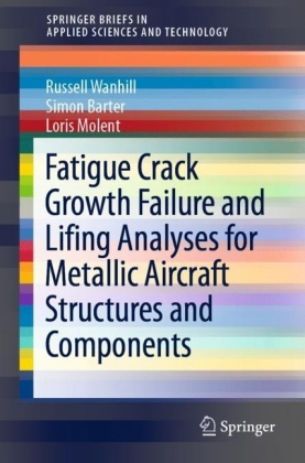 Fatigue Crack Growth Failure and Lifing Analyses for Metallic Aircraft Structures and Components
