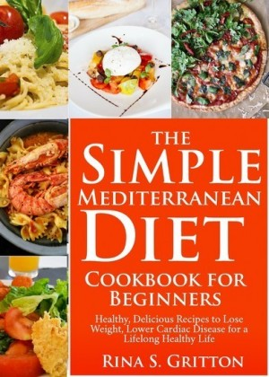 The Simple Mediterranean Diet Cookbook for Beginners