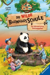 Die wilde Baumhausschule, Band 2: Ein bärenstarker Rettungsplan; .