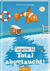 Tiergeister AG - Total abgetaucht! (Tiergeister AG 4)
