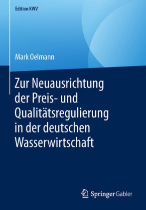 Zur Neuausrichtung der Preis- und Qualitätsregulierung in der deutschen Wasserwirtschaft