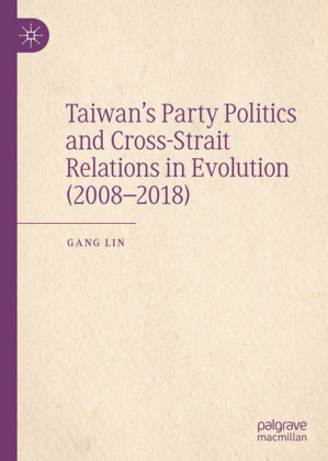 Taiwan's Party Politics and Cross-Strait Relations in Evolution (2008-2018)