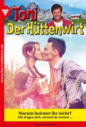 Toni der Hüttenwirt 227 - Heimatroman