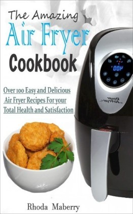 The Amazing Air Fryer Cookbook