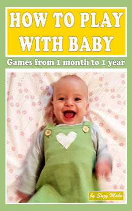 How to play with baby? Games from 1 month to 1 year