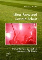 Ultra-Fans und Soziale Arbeit im Kontext des deutschen Männerprofifußballs