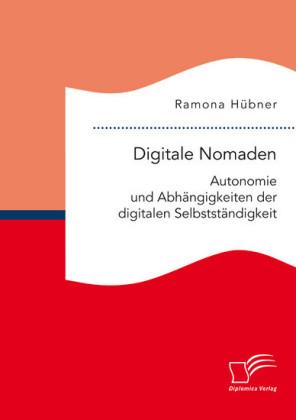 Digitale Nomaden. Autonomie und Abhängigkeiten der digitalen Selbstständigkeit