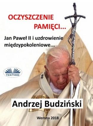 Oczyszczenie Pamieci. Jan Pawel Ii I Modlitwa Miedzypokoleniowa