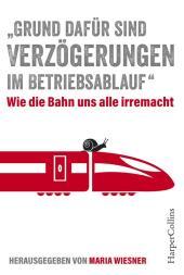 ''Grund dafür sind Verzögerungen im Betriebsablauf'' - Wie die Bahn uns alle irre macht. Bahnfahrer erzählen