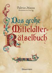 Das große Mittelalter-Rätselbuch. Bilderrätsel, Scherzfragen, Paradoxien, logische und mathematische Herausforderungen